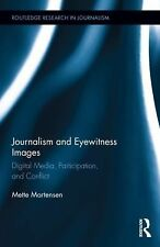 Routledge Research in Journalism Ser.: Journalism and Eyewitness Images :...