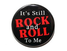 IT'S STILL ROCK AND ROLL TO ME - Pinback Button Badge 1.5""