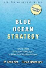 Blue Ocean Strategy: How to Create Uncontested Market Space and Make the Compet…
