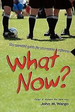 What Now?: The Essential Guide for New Soccer Referees