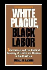 White Plague, Black Labor: Tuberculosis and the Political Economy of Health and