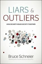 Liars and Outliers : Enabling the Trust That Society Needs to Thrive by Bruce...