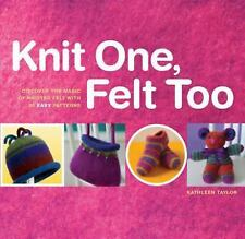 Knit One, Felt Too: Discover the Magic of Knitted Felt with 25 Easy Pa-ExLibrary