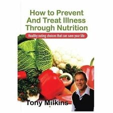 How to Prevent and Treat Illness Through Nutrition : Healthy Eating Choices...
