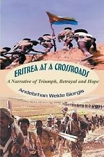 Eritrea at a Crossroads : A Narrative of Triumph, Betrayal and Hope by...