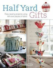 Half Yard Gifts : Easy Sewing Projects Using Left-Over Pieces of Fabric by...
