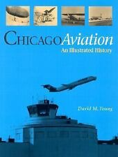 Chicago Aviation : An Illustrated History by David M. Young (2003, Hardcover)