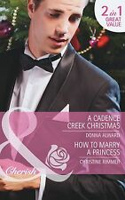 Donna Alward A Cadence Creek Christmas / How to Marry a Princess (Mills & Boon C