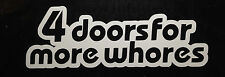 "4 Doors For More Whores 6"" window car sticker decal funny jdm"