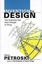 NEW - Invention by Design: How Engineers Get from Thought to Thing