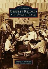 Images of America: Gennett Records and Starr Piano by Charlie B. Dahan and...