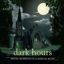 DARK HOURS-MYSTIC MOMENTS OF CLASSICAL MUSIC 6 CD NEW+ VARIOUS