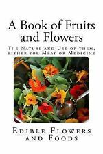 A Book of Fruits and Flowers : The Nature and Use of Them, Either for Meat or...
