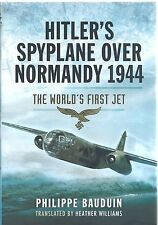 Hitler's Spyplane Over Normandy 1944: The World's First Jet - Philippe Bauduin