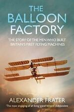 Alexander Frater The Balloon Factory: The Story of the Men Who Built Britain's F
