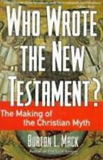 Who Wrote the New Testament? : Making of the Christian Myth by Burton L Mack