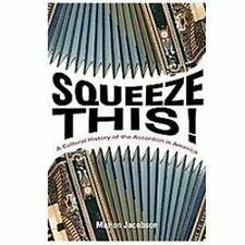 Squeeze This!: A Cultural History of the Accordion in America (Folklore Studies
