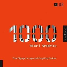 1,000 Retail Graphics: From Signage to Logos and Everything for In-Store (1000 S