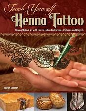 Teach Yourself Henna Tattoo: Making Mehndi Art with Easy-to-Follow Instructions,