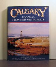 Calgary, Canada's Frontier Metropolis, An Illustrated History
