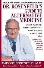 Dr. Rosenfeld's Guide to Alternative Medicine: What Works, What Doesn't--and Wha