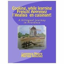 Cooking, While Learning French! Apprenez l'Anglais en Cuisinant! : A...