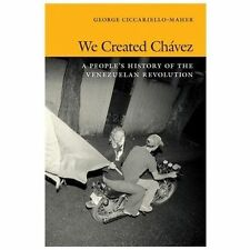 We Created Chávez: A People's History of the Venezuelan Revolution by Cic