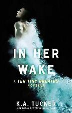 In Her Wake (Ten Tiny Breaths), K. A. Tucker, New Condition