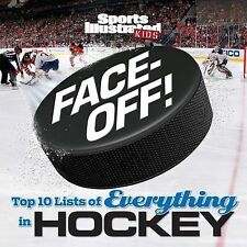 Sports Illustrated Kids Face Off : The Top 10 Lists of Everything in Hockey...