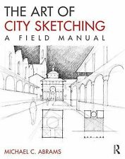 The Art of City Sketching : A Field Manual by Michael Abrams (2014, Paperback)