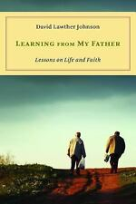 Learning from My Father : Lessons on Life and Faith by David Lawther Johnson...