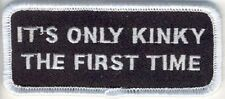 ITS ONLY KINKY THE FIRST TIME EMBROIDERED IRON ON PATCH