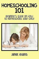 Homeschooling 101 : Beginner's Guide on How to Homeschool Your Child by Janet...