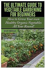 The Ultimate Guide to Vegetable Gardening for Beginners : How to Grow Your...