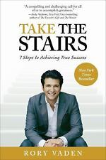 Take the Stairs: 7 Steps to Achieving True Success by Vaden, Rory