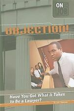 Objection!: Have You Got What It Takes to Be a Lawyer? (On the Job)