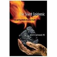 The Silent Epidemic: Coal and the Hidden Threat to Health by Lockwood, Alan H.