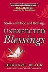 Unexpected Blessings: Stories of Hope and Healing, Black, Roxanne, Good Book