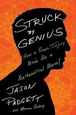 Struck by Genius : How a Brain Injury Made Me a Mathematical Marvel by Jason...