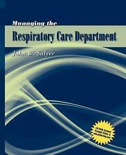 Managing the Respiratory Care Department by John W. Salyer (2007, Paperback)