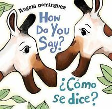 How Do You Say? / ¿Cómo Se Dice? by Angela Dominguez (2016, Picture Book,...