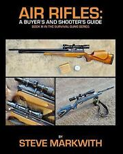Air Rifles : A Buyer's and Shooter's Guide by Steve Markwith (2015, Paperback)