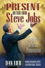 Present BETTER than Steve Jobs!: Secrets to a Perfect Presentation ... from some