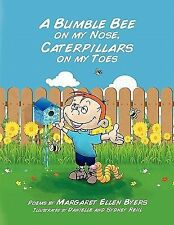 A Bumble Bee on My Nose, Caterpillars on My Toes by Margaret Ellen Byers...