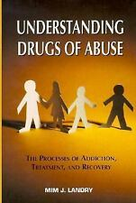 Understanding Drugs of Abuse : The Processes of Addiction, Treatment and...