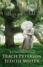 To Have and To Hold (Bridal Veil Island) by Peterson, Tracie, Miller, Judith