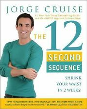 The 12 Second Sequence : Shrink Your Waist in 2 Weeks by Jorge Cruise (2007, Har