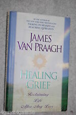 Healing Grief : Reclaiming Life after Any Loss by James Van Praagh (2000, Har...