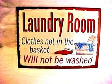 "Laundry Room  TIN SIGN ""Clothes Not In The BASKET Will not be Washed"" 12 1/2"" W"