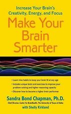 Make Your Brain Smarter : Increase Your Brain's Creativity, Energy, and Focus...